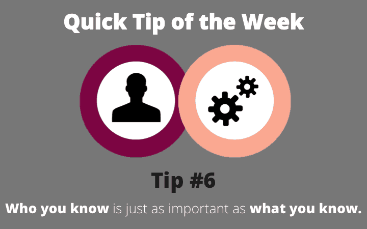 Quick Tip: Who you know is just as important as what you know.