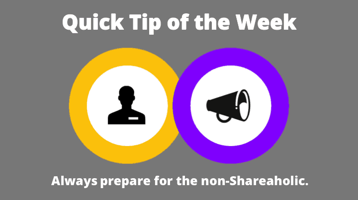 Quick Tip of the Week -- Prepare for the non-Shareaholic